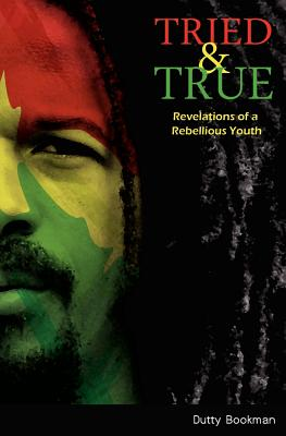 Tried & True: Revelations of a Rebellious Youth - Bookman, Dutty