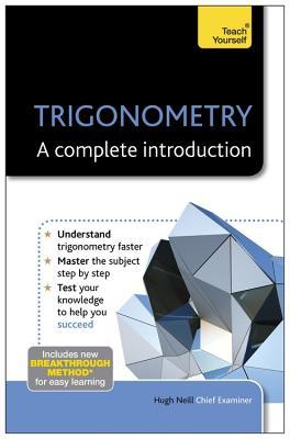 Trigonometry: A Complete Introduction: Teach Yourself - Neill, Hugh