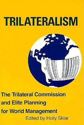 Trilateralism: The Trilateral Commission and Elite Planning for World Management - Sklar, Holly (Editor)
