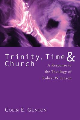 Trinity, Time, and Church: A Response to the Theology of Robert W. Jenson - Gunton, Colin E (Editor)