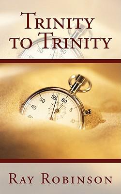 Trinity to Trinity - Robinson, Ray