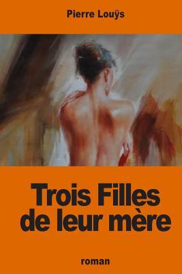 Trois Filles de Leur Mere - Louys, Pierre