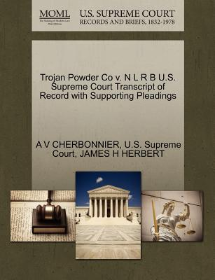Trojan Powder Co V. N L R B U.S. Supreme Court Transcript of Record with Supporting Pleadings - Cherbonnier, A V, and Herbert, James H, and U S Supreme Court (Creator)