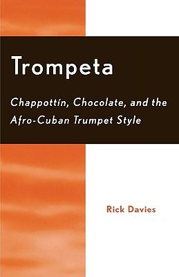 Trompeta: Chappott'n, Chocolate, and Afro-Cuban Trumpet Style - Davies, Rick