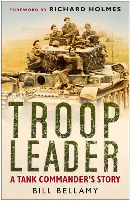 Troop Leader: A Tank Commander's Story - Bellamy, Bill, and Holmes, Richard (Foreword by)