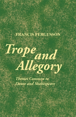 Trope and Allegory: Themes Common to Dante and Shakespeare - Fergusson, Francis