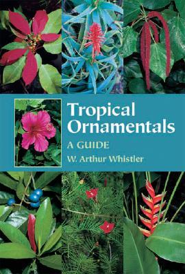 Tropical Ornamentals: A Guide - Whistler, W Arthur