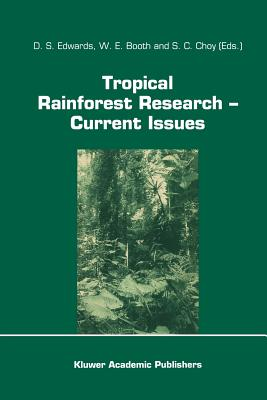 Tropical Rainforest Research -- Current Issues: Proceedings of the Conference Held in Bandar Seri Begawan, April 1993 - Edwards, D S (Editor), and Booth, W E (Editor), and Choy, S C (Editor)