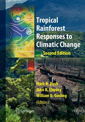Tropical Rainforest Responses to Climatic Change - Bush, Mark (Editor), and Flenley, John R. (Editor), and Gosling, William (Editor)