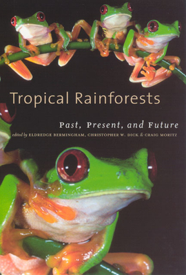 Tropical Rainforests: Past, Present, and Future - Bermingham, Eldredge (Editor)