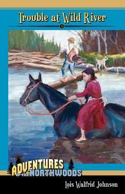 Trouble at Wild River - Johnson, Lois Walfrid