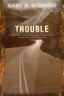 Trouble - Schmidt, Gary D, Professor