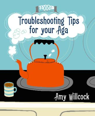 Troubleshooting Tips for Your Aga - Willcock, Amy