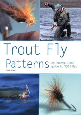 Trout Fly Patterns: An International Guide to 300 Flies - Price, Taff