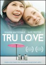 Tru Love - Kate Johnston; Shauna MacDonald