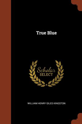 True Blue - Kingston, William Henry Giles
