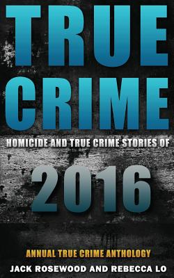 True Crime: Homicide & True Crime Stories of 2016 - Rosewood, Jack, and Lo, Rebecca