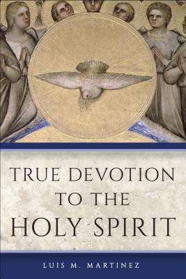 True Devotion to the Holy Spirit - Martinez, Luis M