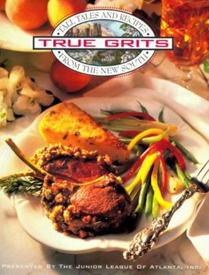 True Grits - Junior League of Atlanta, and The Junior League of Atlanta, Inc, and Favorite Recipes Press (Creator)
