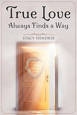 True Love Always Finds a Way - Hendrix, Stacy