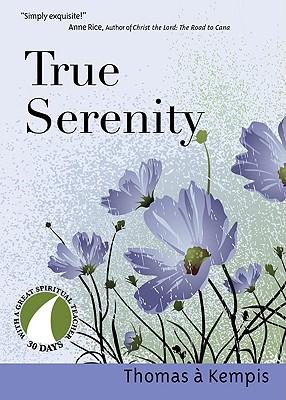 True Serenity - Kempis, Thomas A, and Kirvan, John (Editor)