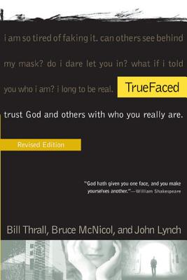 Truefaced: Trust God and Others with Who You Really Are - Thrall, Bill, and McNicol, Bruce, and Lynch, John