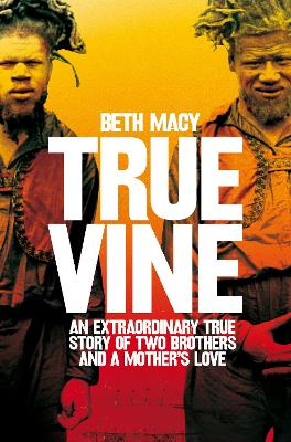 Truevine: An Extraordinary True Story of Two Brothers and a Mother's Love - Macy, Beth