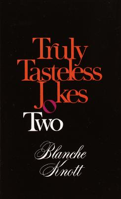Truly Tasteless Jokes Two - Knott, Blanche