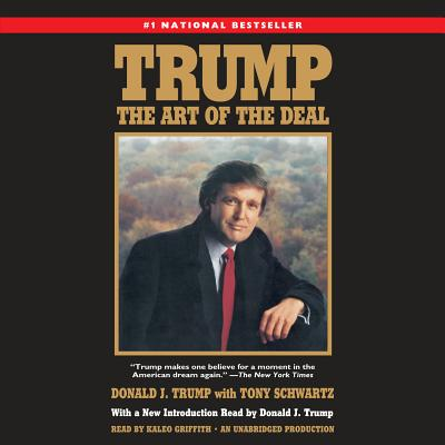 Trump: The Art of the Deal - Trump, Donald J, and Schwartz, Tony, and Griffith, Kaleo (Read by)