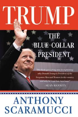 Trump, the Blue-Collar President - Scaramucci, Anthony
