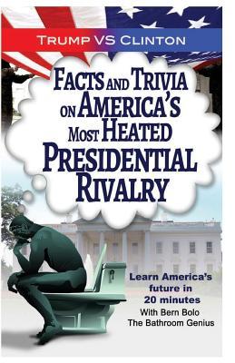 Trump vs. Clinton: Facts and Trivia on America's Most Heated Presidential Rivalr - Bolo, Bern