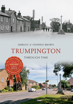 Trumpington Through Time - Brown, Shirley, and Brown, Stephen