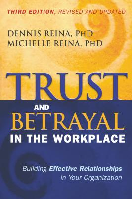 Trust and Betrayal in the Workplace: Building Effective Relationships in Your Organization - Reina, Dennis S, and Reina, Michelle L