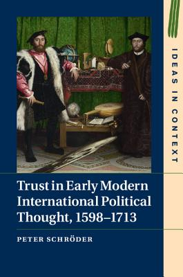 Trust in Early Modern International Political Thought, 1598-1713 - Schroder, Peter