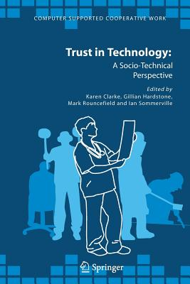 Trust in Technology: A Socio-Technical Perspective - Clarke, Karen (Editor), and Hardstone, Gillian (Editor), and Rouncefield, Mark, Dr. (Editor)