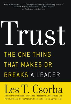 Trust: The One Thing That Makes or Breaks a Leader - Csorba, Les T