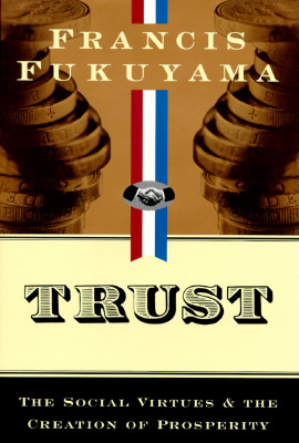Trust: The Social Virtues and the Creation of Prosperity -