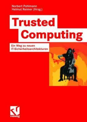 Trusted Computing: Ein Weg Zu Neuen It-Sicherheitsarchitekturen - Pohlmann, Norbert (Editor), and Reimer, Helmut (Editor)
