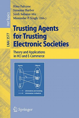 Trusting Agents for Trusting Electronic Societies: Theory and Applications in Hci and E-Commerce - Falcone, Rino (Editor)