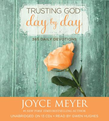 Trusting God Day by Day: 365 Daily Devotions - Meyer, Joyce, and Hughes, Gwen (Read by)