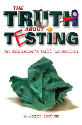 Truth about Testing: An Educator's Call to Action - Popham, W James