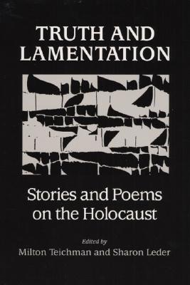 Truth and Lamentation: Stories and Poems on the Holocaust - Teichman, Milton (Editor)