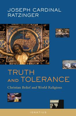 Truth and Tolerance: Christian Belief and World Religions - Benedict XVI, Pope Emeritus, and Taylor, Henry