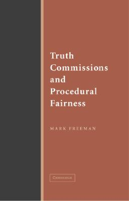 Truth Commissions and Procedural Fairness - Freeman, Mark