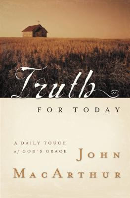Truth for Today: A Daily Touch of God's Grace - MacArthur, John F