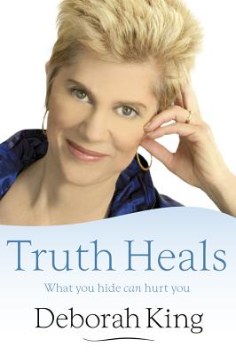 Truth Heals: What You Hide Can Hurt You - King, Deborah, Dr.