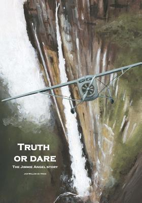 Truth or Dare: The Jimmie Angel Story - De Vries, Jan-Willem