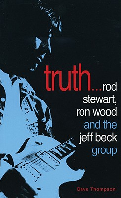 Truth...: Rod Stewart, Ron Wood and the Jeff Beck Group - Thompson, Dave