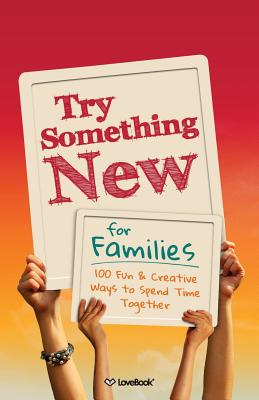 Try Something New for Families: 100 Fun & Creative Ways to Spend Time Together - Lovebook, and Chapman, Kim (Designer)