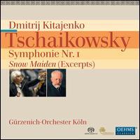 Tschaikowsky: Symphonie Nr. 1; Snow Maiden (Excerpts) - Gürzenich Orchestra of Cologne; Dmitri Kitayenko (conductor)